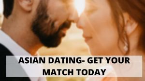 Asian Dating: Get Your 100% Desired Match Today