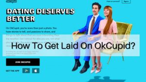 100% Working!! How to Get Laid on OkCupid? Shocking Real Methods!!