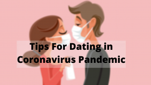9 Awesome Tips For Dating During The Coronavirus Pandemic: Know Before You Date!!