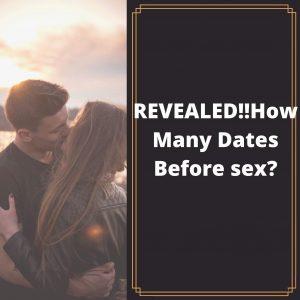REVEALED!!How Many Dates Before sex? Correct Number Revealed!! 100% Effective