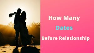 How Many Dates Before Relationship? Read this 100% amazing piece to find out