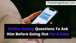 25 Important Online Dating Questions To Ask Him Before Going Out For A Date