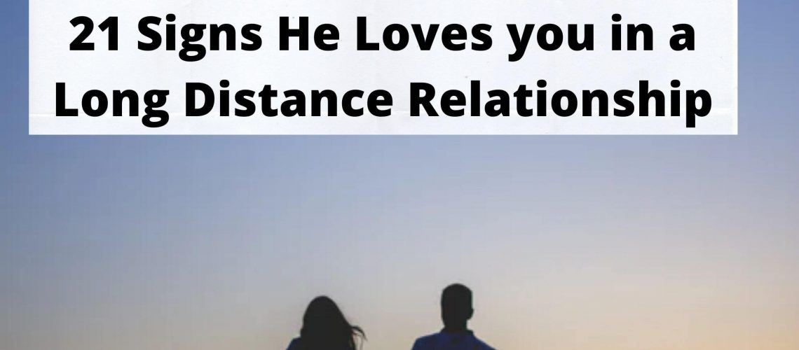 21 signs he loves you in a long distance relationship
