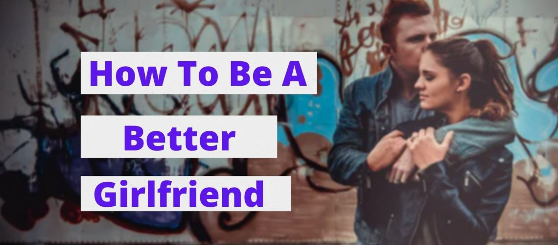 How to be a better girlfriend